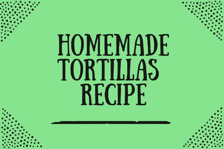 Recipe: Homemade Tortillas